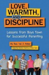 Love, Warmth, and Discipline: Lessons from Boys Town for Successful Parenting - Val J. Peter