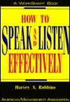 How to Speak and Listen Effectively (Worksmart Series) - Harvey A. Robbins