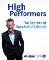 High Performers: The Secrets of Successful Schools - Alistair Smith