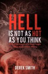 Hell Is Not as Hot as You Think - Derek Smith