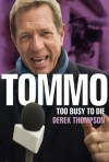 Tommo: Too Busy To Die - Derek Thompson