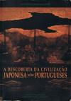 A Descoberta da Civilização Japonesa pelos Portugueses - João Paulo Oliveira e Costa