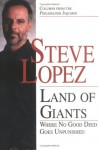 Land of Giants: Where No Good Deed Goes Unpunished - Steve Lopez