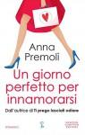 Un giorno perfetto per innamorarsi (eNewton Narrativa) - Anna Premoli