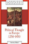Political Thought in Europe, 1250 1450 - Antony Black
