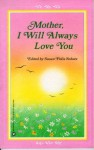 Mother, I Will Always Love You - Susan Polis Schutz