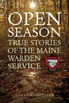 Open Season: True Stories of the Maine Warden Service - Daren Worcester