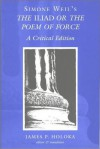 Simone Weil's The <I>Iliad</I> or the Poem of Force: A Critical Edition - Simone Weil, James P. Holoka