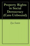 Property Rights in Social Democracy (Cato Unbound) - Ilya Somin, David Friedman, Matthias Matthijs, Daniel Klein, Jason Kuznicki