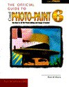 The Official Guide To Corel Photo Paint 6 For Windows 95 - David Huss