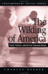 The Wilding of America 2e: Greed, Violence, and the New American Dream - Charles Derber