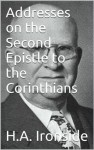 Addresses on the Second Epistle to the Corinthians (Ironside's commentaries) - H.A. Ironside
