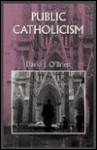 Public Catholicism (Bicentennial History of the Catholic Church in America) - David J. O'Brien