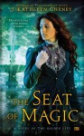 The Seat of Magic: A Novel of the Golden City - J. Kathleen Cheney