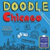 Doodle Chicago: Create. Imagine. Draw Your Way Through the Windy City. - Jerome Pohlen, Violet Lemay