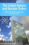 The United Nations and Nuclear Orders - Jane Boulden, Ramesh Thakur, Thomas G. Weiss