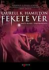Fekete vér (Anita Blake, Vámpírvadász, #15) - Laurell K. Hamilton, Török Krisztina