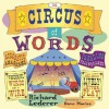 The Circus of Words: Acrobatic Anagrams, Parading Palindromes, Wonderful Words on a Wire, and More Lively Letter Play - Richard Lederer, Dave Morice