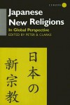 Japanese New Religions: In Global Perspective - Peter B Clarke