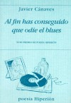 Al Fin Has Conseguido Que Odie El Blues (Poesia Hiperion) (Spanish Edition) - Javier Canaves
