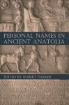 Personal Names in Ancient Anatolia - Robert Parker