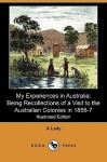 My Experiences in Australia: Being Recollections of a Visit to the Australian Colonies in 1856-7 (Illustrated Edition) (Dodo Press) - A Lady