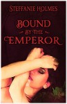 Bound by the Emperor: An erotic menage story set in Ancient Rome (Emperor's Desire Series Book 2) - Steffanie Holmes