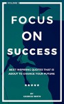 Focus On Success: Best inspiring quotes that is about to change your future. - George Smith