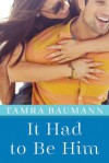 It Had to Be Him - Tamra Baumann