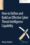 How to Define and Build an Effective Cyber Threat Intelligence Capability - Henry Dalziel, Eric Olson, James Carnall