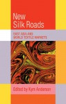 The New Silk Roads: East Asia and World Textile Markets (Trade and Development) - Kym Anderson