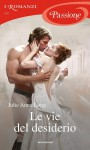 Le vie del desiderio (I Romanzi Passione) - Julie Anne Long, Diana Fonticoli