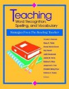 Teaching Word Recognition, Spelling, and Vocabulary: Strategies from the Reading Teacher - Timothy V. Rasinski