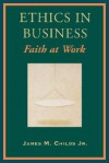 Ethics in Business - James M. Childs