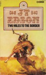 Two Miles to the Border - J.T. Edson