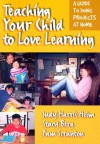 Teaching Your Child to Love Learning: A Guide to Doing Projects at Home - Judy Harris Helm, Pam Scranton