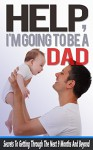 Help, I'm Going To Be A Dad: Secrets To Getting Me Through The Next 9 Months And Beyond (You And Your Partner) (Parenting, Parenting With Love And Logic, ... From The Inside Out, Parenting Toddlers) - Michael Williams
