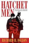 The Hatchet Men - Richard H. Dillon
