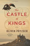 The Castle of Kings - Oliver Pötzsch, Anthea Bell