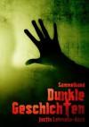 Dunkle Geschichten (Sammelband) (German Edition) - Justin Lehmann-Koch