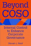 Beyond Coso: Internal Control to Enhance Corporate Governance - Steven J. Root, Northrup Grumman