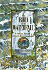 The Bird in the Waterfall: A Natural History of Oceans, Rivers and Lakes - Jerry Dennis