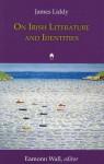 On Irish Literature and Identities - James Liddy, Eamonn Wall