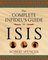 The Complete Infidel's Guide to ISIS (Complete Infidel's Guides) - Robert Spencer
