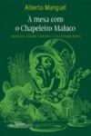 À Mesa com o Chapeleiro Maluco - Ensaios sobre corvos e escrivaninhas (Brochura) - Alberto Manguel