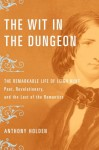 The Wit In The Dungeon: The Remarkable Life Of Leigh Hunt Poet, Revolutionary, And The Last Of The Romantics - Anthony Holden