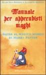 Manuale per apprendisti maghi. Guida al magico mondo di Harry Potter. - Allan Zola Kronzek, Elizabeth Kronzek