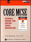 Core MCSE: Designing a Windows 2000 Directory Services Infrastructure - Curt Simmons
