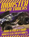 Monster Mega Trucks: . . . And Other Four-Wheeled Creatures - Tim Kane