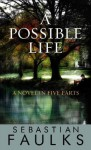 A Possible Life: A Novel in Five Parts - Sebastian Faulks